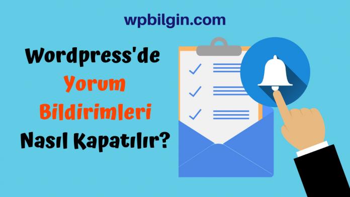 Wordpress'de Yorum Bildirimleri Nasıl Kapatılır?